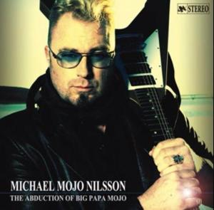 "Michael Mojo Nilsson ""The Abduction Of Big Papa Mojo"""